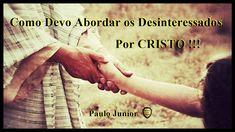 Como Devo Abordar os Desinteressados por CRISTO - Paulo Junior