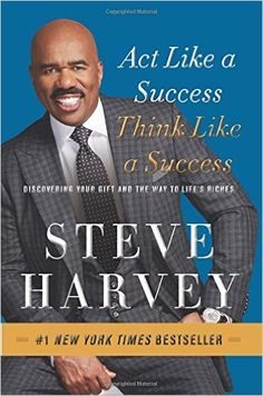 Act Like a Success, Think Like a Success: Discovering Your Gift and the Way to Life's Riches: Steve Harvey: 9780062220332: Amazon.com: Books