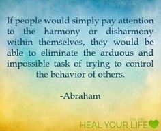 Attempting to Control Others Attracts More to Be Controlled... It is easy to understand how you would come to the conclusion that your path to feeling good is through influencing or controlling the behavior of others. But as you attempt to control them (through influence or coercion), you discover that not only can you not contain them - but your attention to them brings more like them into your experience. You simply cannot get to where you want to be by controlling or eliminating the…