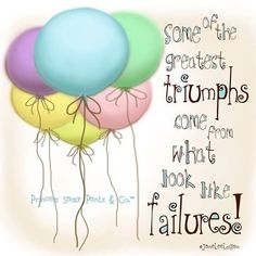 Triumphs from failures