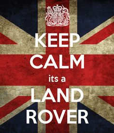 KEEP CALM its a LAND ROVER - Make ANY KEEP CALM AND..... from HERE!