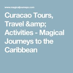 Curacao Tours, Travel & Activities - Magical Journeys to the Caribbean