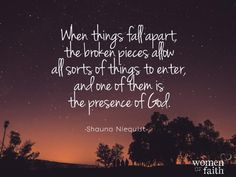 When things fall apart, the broken pieces allow all sorts of things to enter, and one of them is the presence of God...