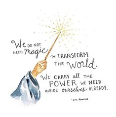 """We do not need magic to transform the world. We carry all the power we need inside ourselves already."" Whether you're a Harry Potter lover or not... we get this."