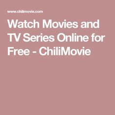 Watch Movies and TV Series Online for Free - ChiliMovie