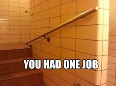You Had One Job! – 30 Pics   BTW not sure what all the other pictures are in the list so it may not all be clean.