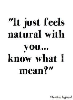 """Soulmate And Love Quotes: Soulmate Quotes : """"It just feels natural with you Know what I mean?"""" - Hall Of Quotes Love You, Just For You, My Love, Es Der Clown, Romance, Love Notes, Hopeless Romantic, My Guy, Cute Quotes"""