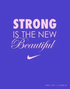 be strong. Just my motive for going to the gym!