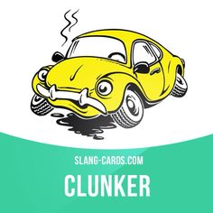 """Clunker"" means an old car in poor condition. Example: My first car was an old clunker that kept breaking down."