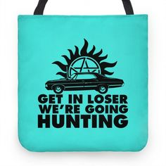 Get in Loser We're Going Hunting #tote #bag #tv #fandom #funny #awesome #hunting #supernatural #girly #mean #girls