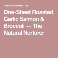 One-Sheet Roasted Garlic Salmon & Broccoli — The Natural Nurturer