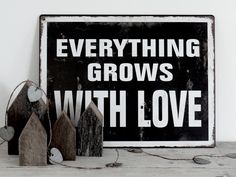 Everything grows with love...