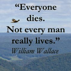 """""""Everyone dies.  Not every man really lives.""""  -- William Wallace – On image taken at Hawk Mountain, Pennsylvania, USA, by Dr. Joseph T. McGinn -- Explore quotes on the grace and power of life's journey at http://www.examiner.com/article/travel-a-road-of-literate-quotes-about-the-journey"""