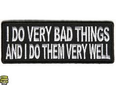 I do very bad things and I do them very well funny iron on patch Funny Patches, Cool Patches, Pin And Patches, Iron On Patches, Biker Patches, Motorcycle Patches, Motorcycle Memes, Jacket Patches, Motorcycle Posters