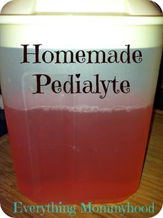 Homemade Pedialyte. Never have it when I need it and live way out of town so I can't get it. AWESOME