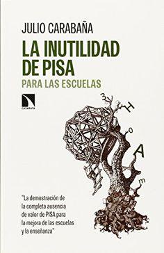 La inutilidad de PISA para las escuelas. Julio Carabaña. Catarata, 2015