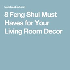 8 Feng Shui Must Haves for Your Living Room Decor