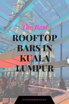 Fancy a great place for a night out in Kuala Lumpur? Here are the best rooftop bars to have a drink in the city.