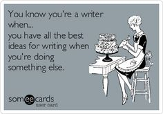 And get writer's cramp when I have all the time in the world.