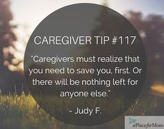 It is important to care for and save yourself first when caregiving, in order to take the best care of anyone else.