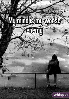 My mind is my worst enemy