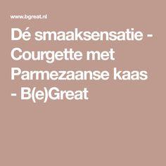 Dé smaaksensatie - Courgette met Parmezaanse kaas - B(e)Great