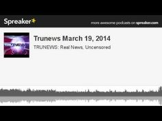 Trunews March 19, 2014 (made with Spreaker)