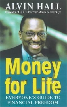 Money For Life: Everyone's Guide To Financial Freedom. Alvin Hall