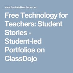 Free Technology for Teachers: Student Stories - Student-led Portfolios on ClassDojo