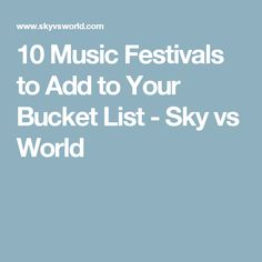 10 Music Festivals to Add to Your Bucket List - Sky vs World