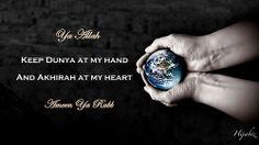 hijabiz:    Ya Allah  Do keep Dunya at my hand & Akhirah at my heart  Ameen Ya Rabb  [Beautiful Dua of AbuBakr As-Siddiq]
