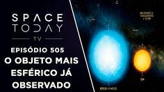 O Objeto Mais Esférico Já Observado - Space Today TV Ep.505