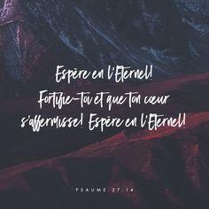 «– Compte sur le Seigneur, sois fort, reprends courage, compte sur le Seigneur!» Psaumes 27:14 PDV http://bible.com/133/psa.27.14.pdv