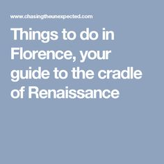 Things to do in Florence, your guide to the cradle of Renaissance