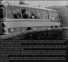 The Bus Driver - another creepy urban legend--the patients were supposedly to stay put in the bus