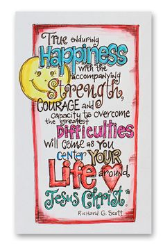 True enduring happiness = center your life around Jesus Christ.