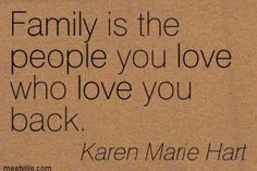 """""""Family is the people you love, who love you back"""" —Karen Marie Hart"""