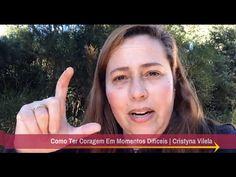 Como Ter Coragem Em Momentos Difíceis | Cristyna Vilela