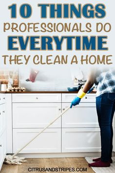 You don't have to hire a professional house cleaner to have an immaculate home! These 10 tips that professional cleaners follow when cleaning houses will get your space looking flawless. #cleaning #professionalcleaning #organize #homemaking #cleanhome #cleaningtips