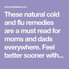 These natural cold and flu remedies are a must read for moms and dads everywhere. Feel better sooner with 35+ of our best tips!