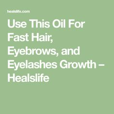Use This Oil For Fast Hair, Eyebrows, and Eyelashes Growth – Healslife