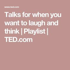 Talks for when you want to laugh and think | Playlist | TED.com