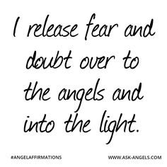 """""""I release fear and doubt over to the angels and into the light."""" ✧ ❁ ✽ ॐ ✽ ❁ ✧  #angelaffirmations"""