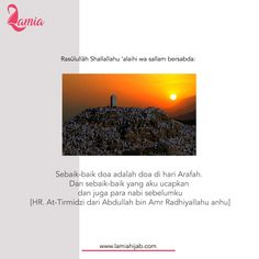 Assalamualaikum ukhti #sahabatlamia berbanyak berdoa di hari arafah ini yuk :)    Rasûlullâh Shallallahu 'alaihi wa sallam bersabda:  خَيْرُ الدُّعَاءِ دُعَاءُ يَوْمِ عَرَفَةَ وَخَيْرُ مَا قُلْتُ أَنَا وَالنَّبِيُّونَ مِنْ قَبْلِي  Sebaik-baik doa adalah doa di hari Arafah. Dan sebaik-baik yang aku ucapkan dan juga para nabi sebelumku adalah: … lalu Beliau Shallallahu 'alaihi wa sallam menyebutkan doa atau dzikir di atas. [HR. At-Tirmidzi dari Abdullah bin Amr Radhiyallahu anhu]