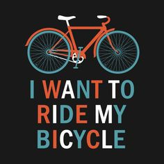 Check out this awesome 'I+want+to+ride+my+bicycle+Tshirt' design on Best Mountain Bikes, Mountain Bike Shoes, Mountain Biking, Bike Style, Motorcycle Style, Cycling Quotes, Cycling Art, Road Cycling, Bicycle Workout