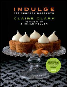 Indulge: 100 Perfect Desserts: Amazon.co.uk: Claire Clark: 9781906650131: Books