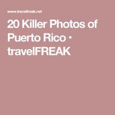 20 Killer Photos of Puerto Rico • travelFREAK
