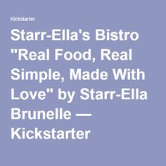 "Starr-Ella's Bistro ""Real Food, Real Simple, Made With Love"" by Starr-Ella Brunelle — Kickstarter"