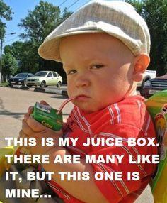 THIS IS MY JUICEBOX!