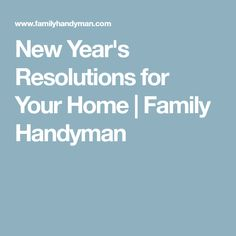 New Year's Resolutions for Your Home | Family Handyman